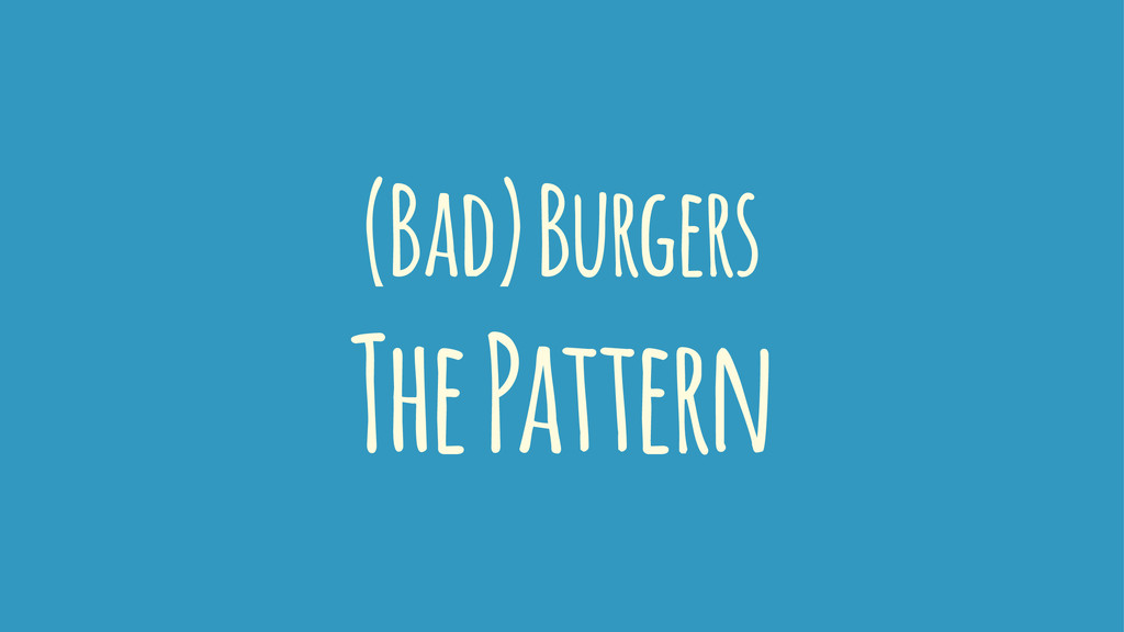 (Bad) Burgers The Pattern