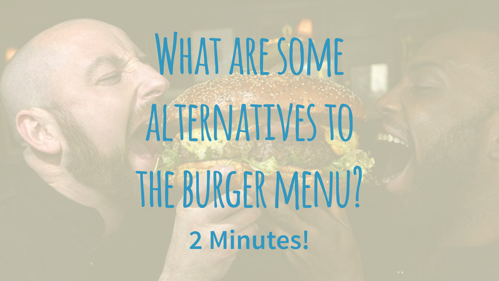 What are some alternatives to the burger menu? ...