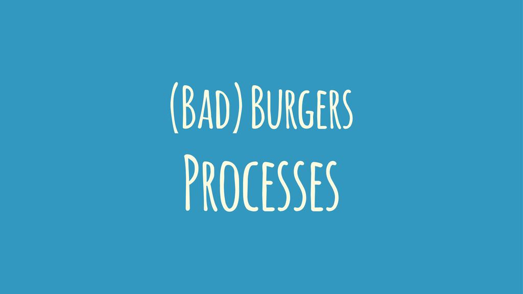 (Bad) Burgers Processes