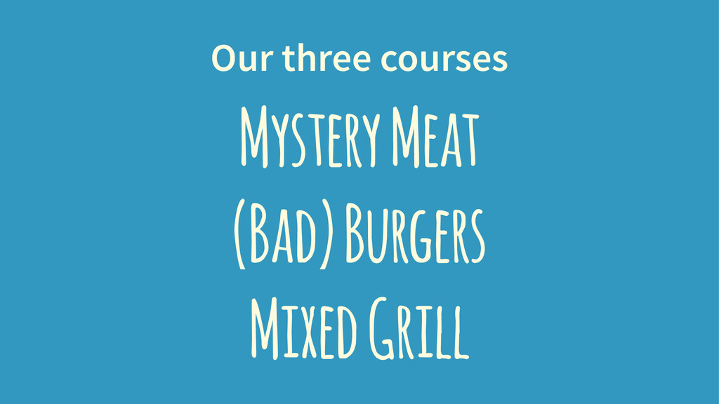 Our three courses Mystery Meat (Bad) Burgers Mi...