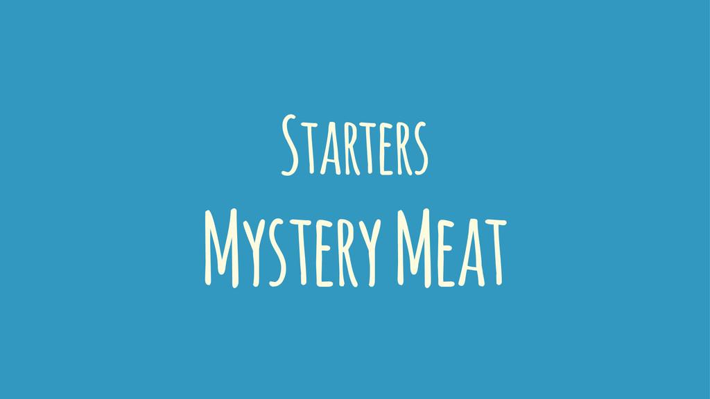 Starters Mystery Meat