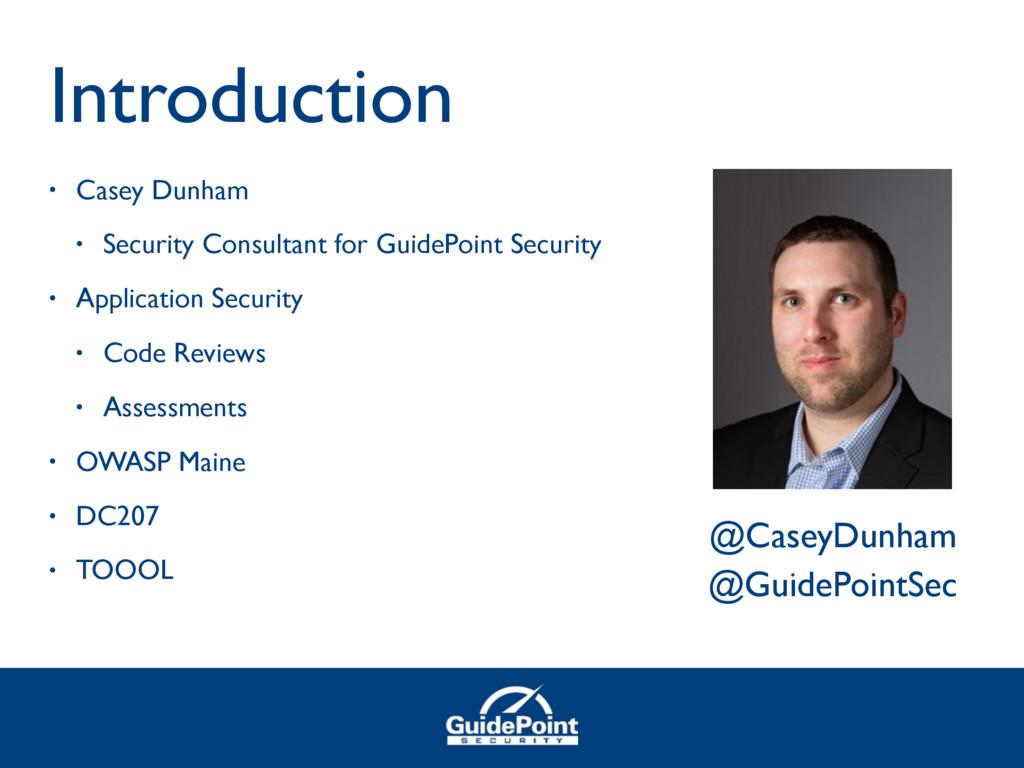 Introduction • Casey Dunham • Security Consulta...