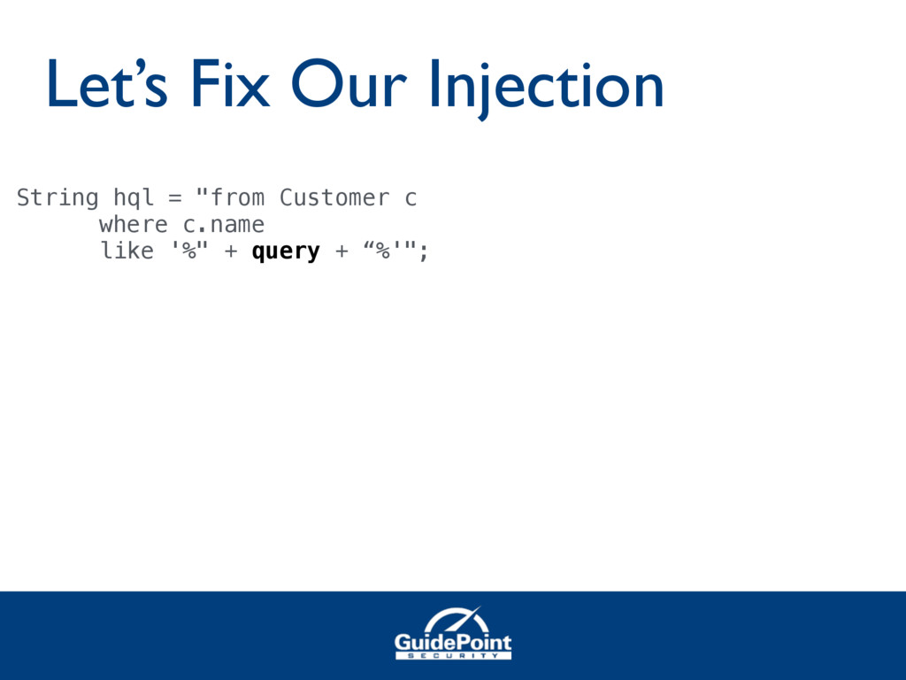 """Let's Fix Our Injection String hql = """"from Cust..."""
