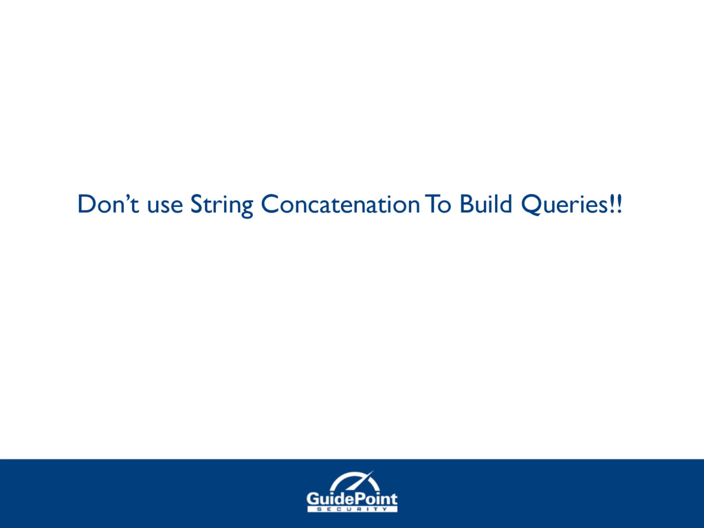 Don't use String Concatenation To Build Queries...
