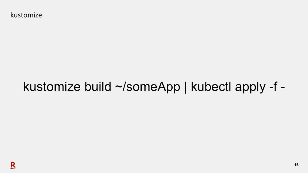 16 kustomize kustomize build ~/someApp | kubect...