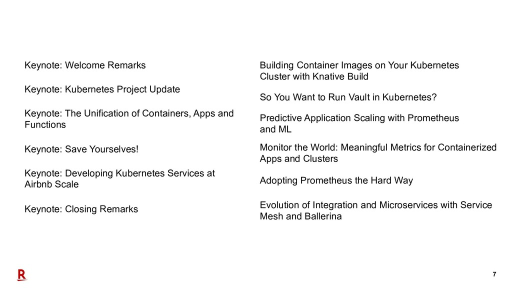 7 Keynote: Welcome Remarks Keynote: Kubernetes ...