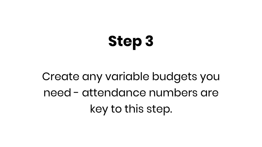 Step 3 Create any variable budgets you need - a...
