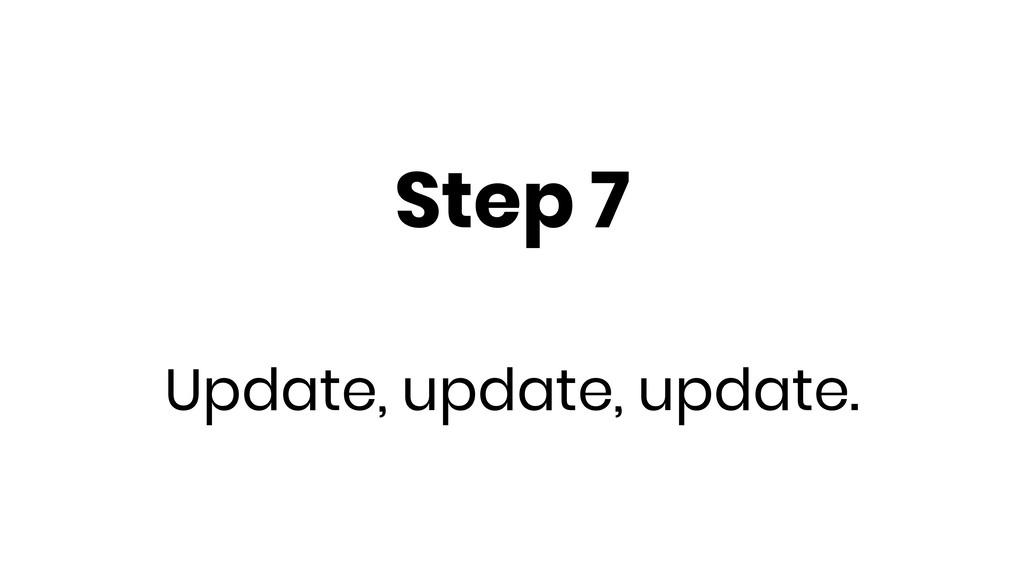 Step 7 Update, update, update.