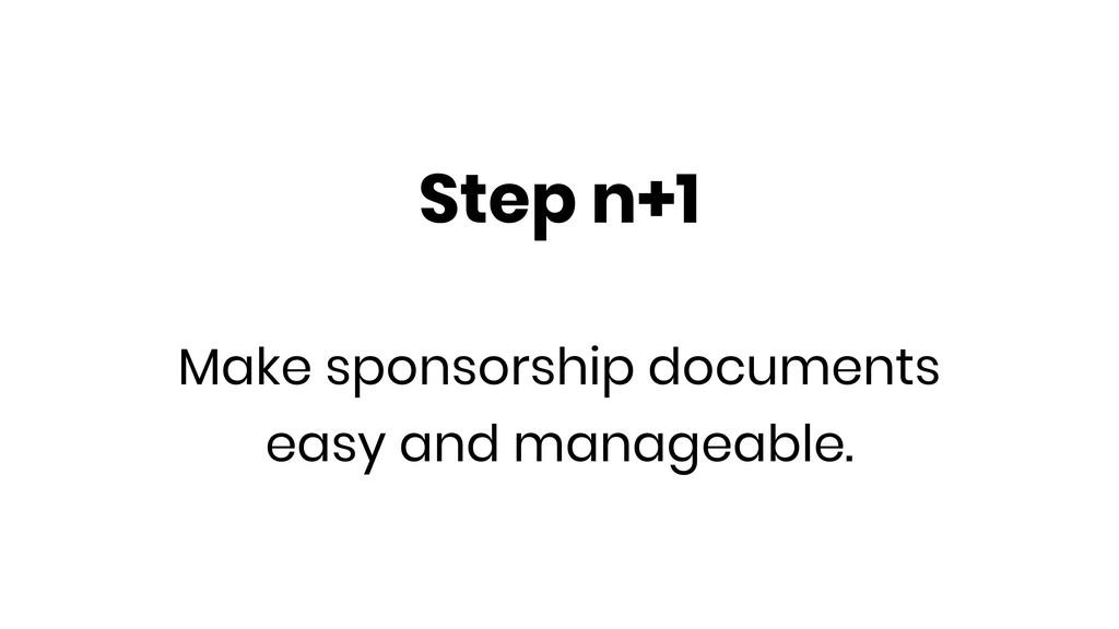 Step n+1 Make sponsorship documents easy and ma...