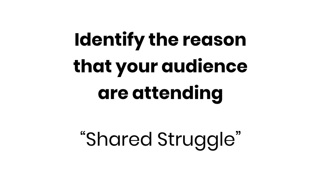 Identify the reason that your audience are atte...