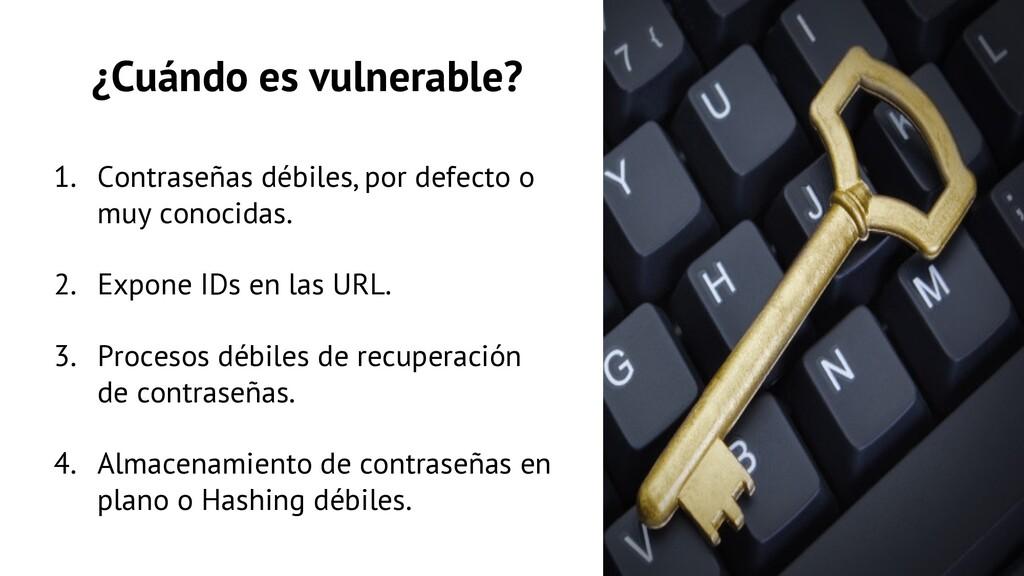 ¿Cuándo es vulnerable? 1. Contraseñas débiles, ...