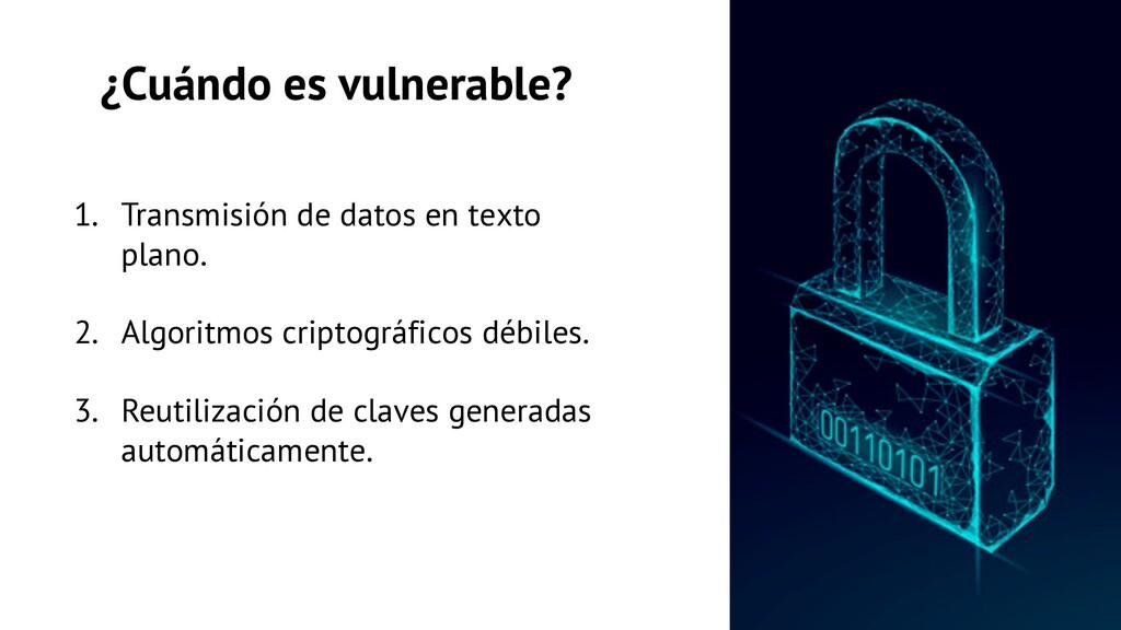 ¿Cuándo es vulnerable? 1. Transmisión de datos ...