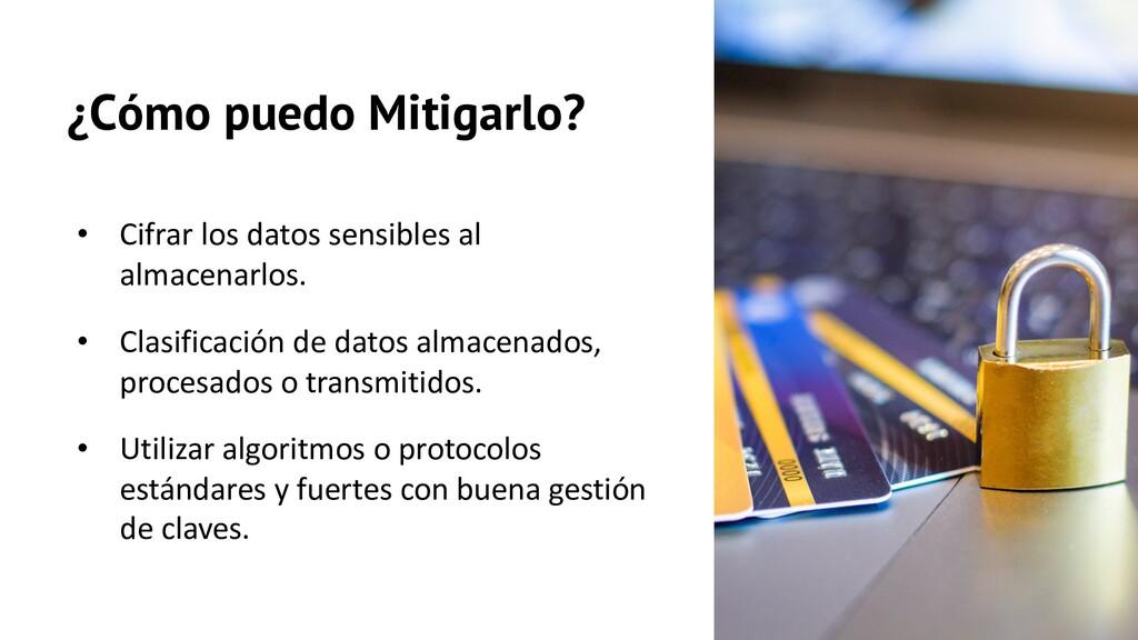 ¿Cómo puedo Mitigarlo? • Cifrar los datos sensi...