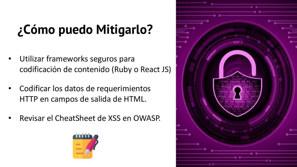 ¿Cómo puedo Mitigarlo? • Utilizar frameworks se...