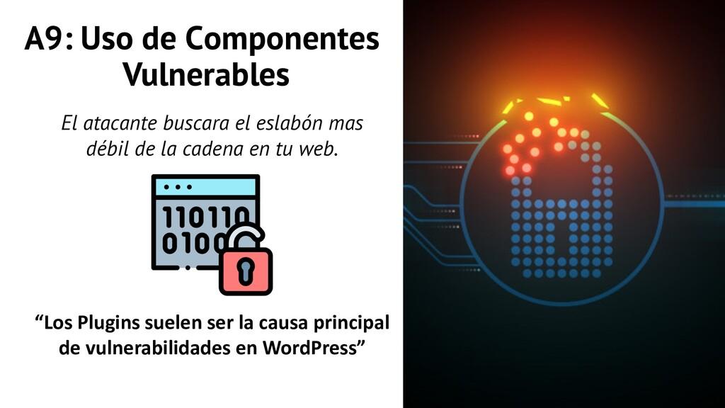 A9: Uso de Componentes Vulnerables El atacante ...