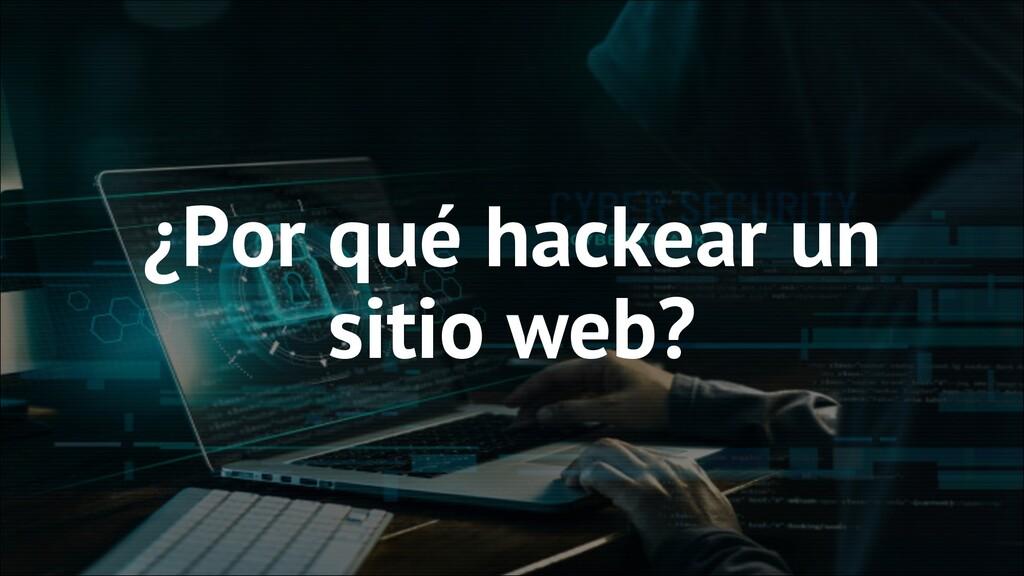 ¿Por qué hackear un sitio web?