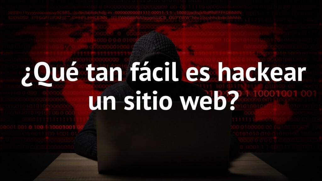¿Qué tan fácil es hackear un sitio web?