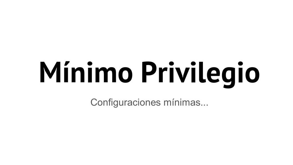Mínimo Privilegio Configuraciones mínimas...