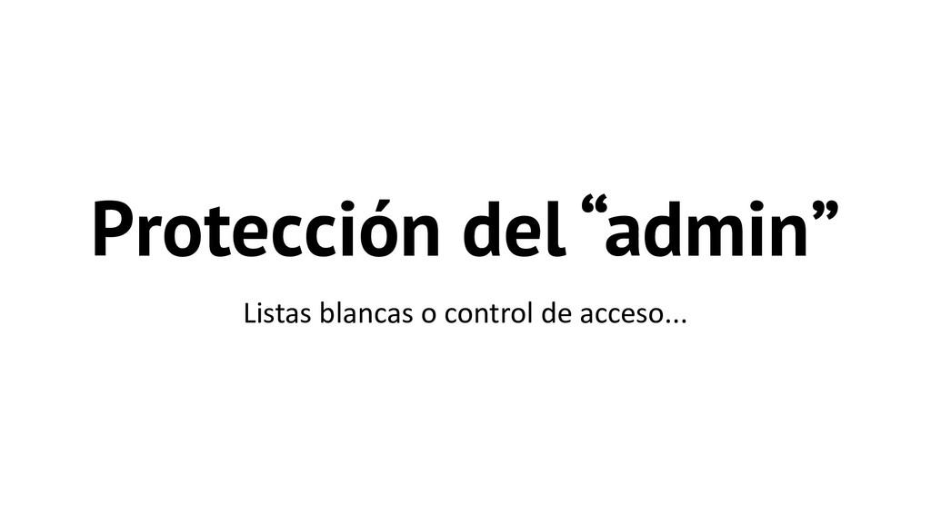 """Protección del """"admin"""" Listas blancas o control..."""