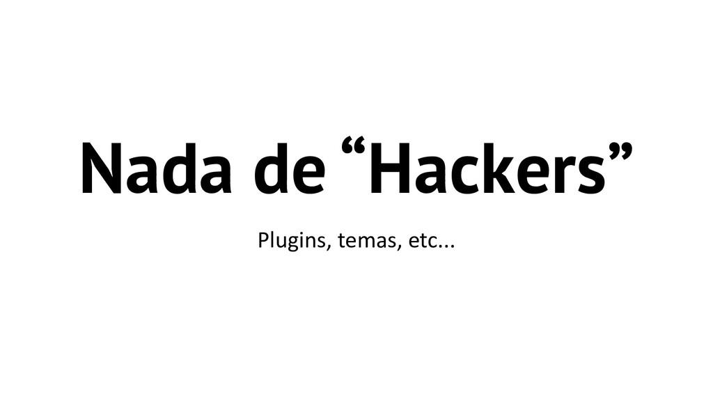 "Nada de ""Hackers"" Plugins, temas, etc..."