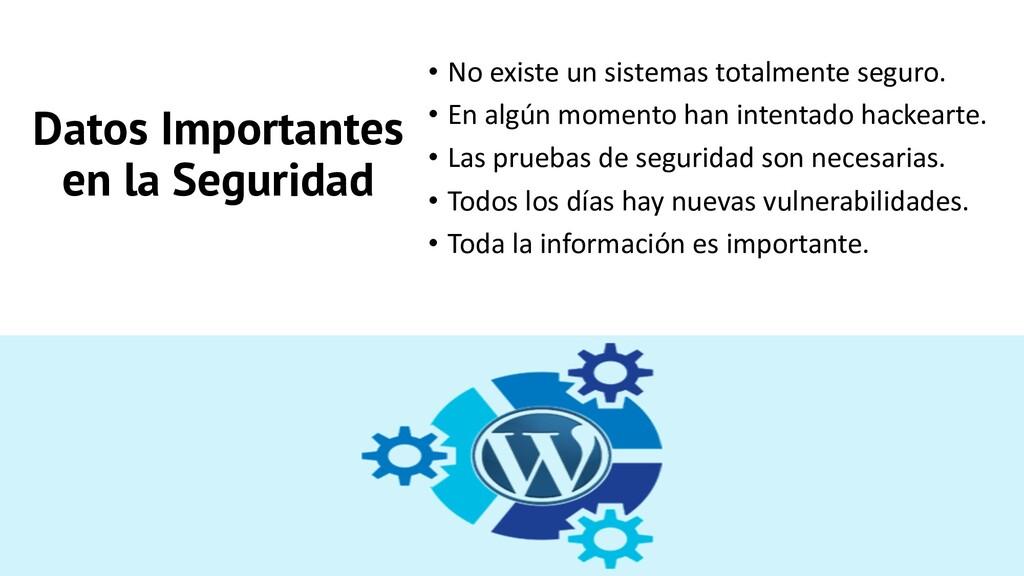 Datos Importantes en la Seguridad • No existe u...