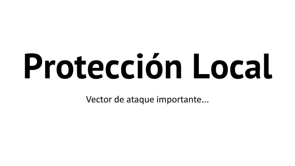 Protección Local Vector de ataque importante...