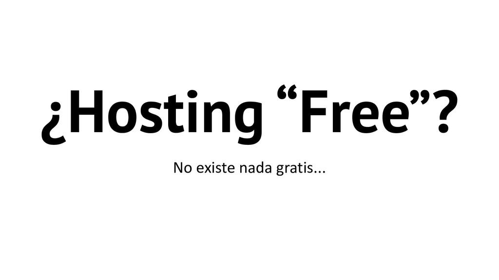 """¿Hosting """"Free""""? No existe nada gratis..."""