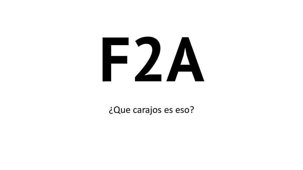 F2A ¿Que carajos es eso?