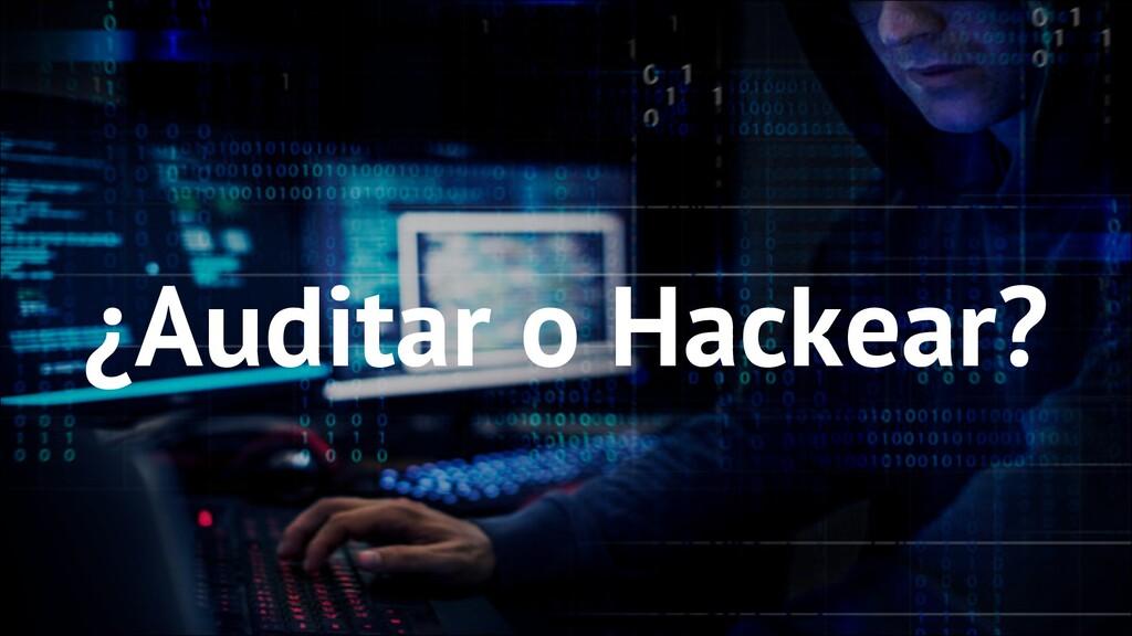 ¿Auditar o Hackear?
