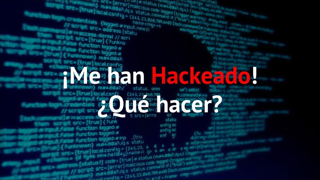 ¡Me han Hackeado! ¿Qué hacer?