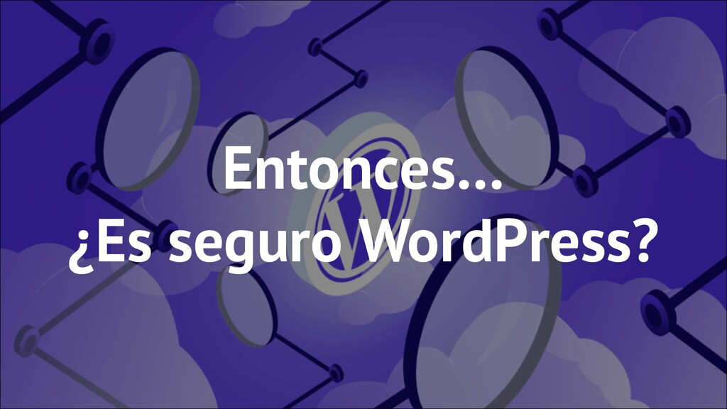 Entonces… ¿Es seguro WordPress?