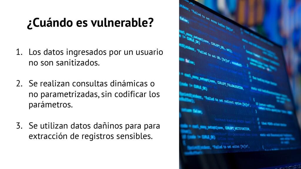 ¿Cuándo es vulnerable? 1. Los datos ingresados ...