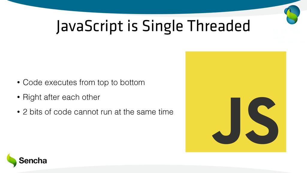 JavaScript is Single Threaded • Code executes f...