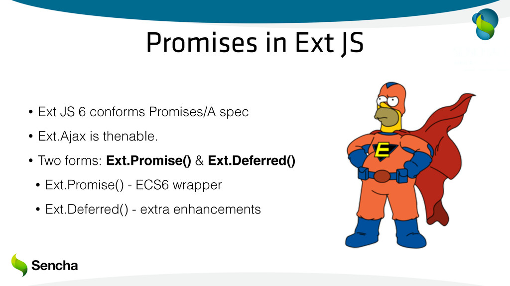 Promises in Ext JS • Ext JS 6 conforms Promises...