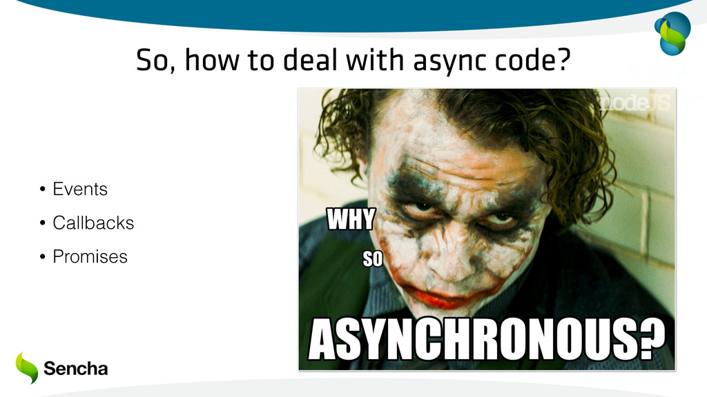 So, how to deal with async code? • Events • Cal...
