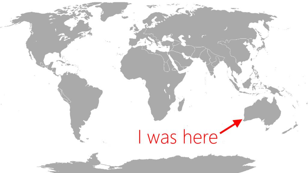 I was here e