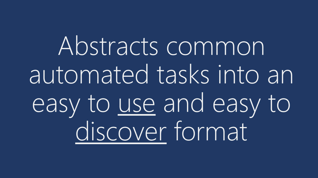 Abstracts common automated tasks into an easy t...