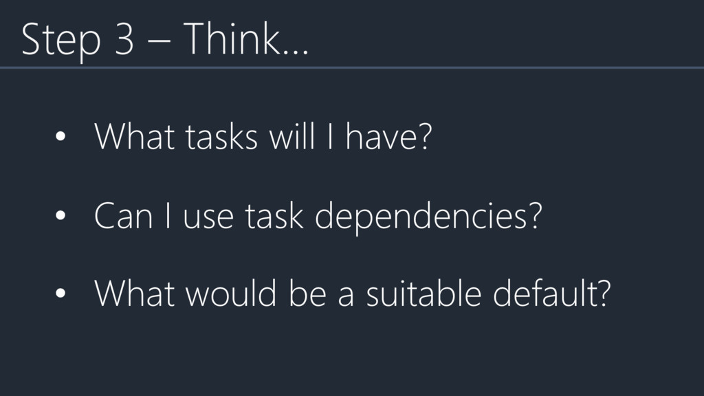 • What tasks will I have? • Can I use task depe...