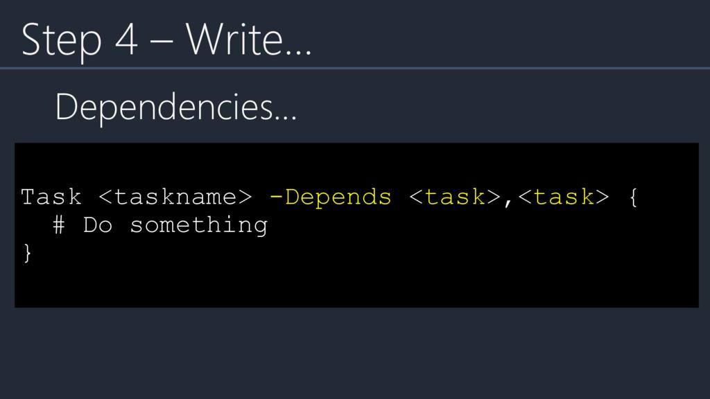Task <taskname> -Depends <task>,<task> { # Do s...
