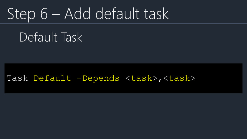 Task Default -Depends <task>,<task> Step 6 – Ad...