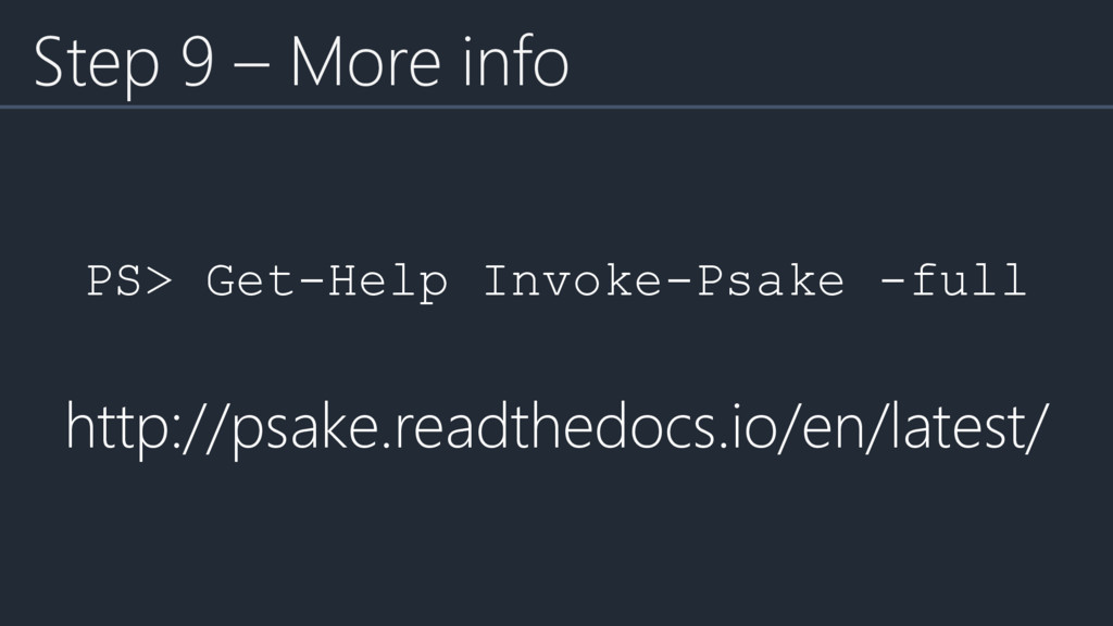 PS> Get-Help Invoke-Psake -full http://psake.re...