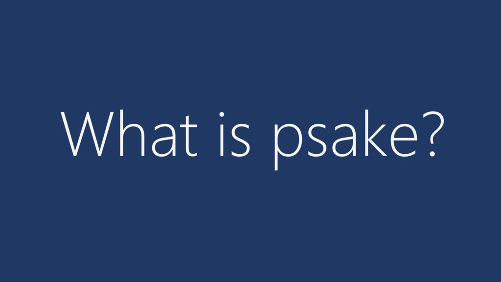 What is psake?