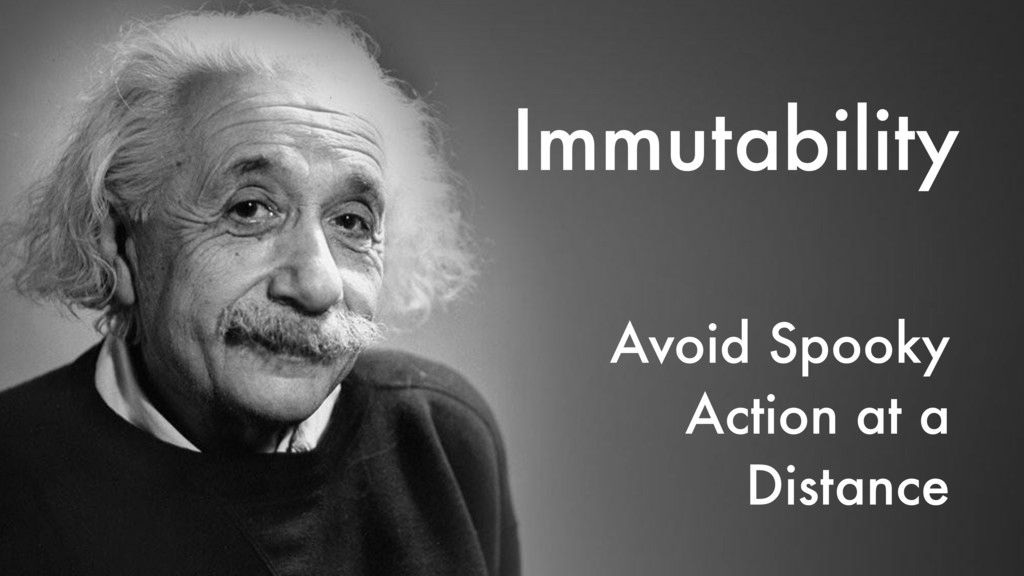 Immutability Avoid Spooky Action at a Distance