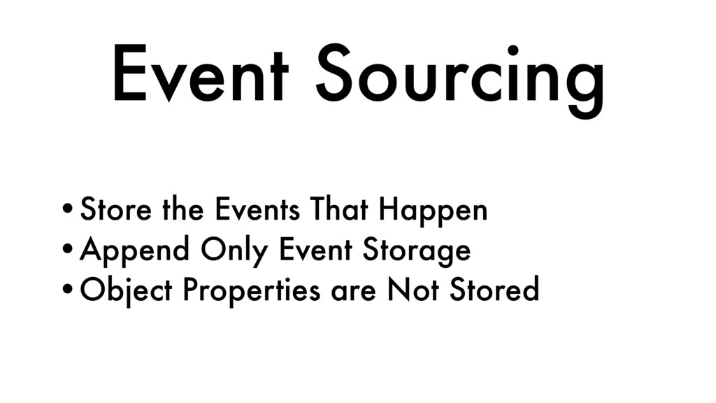 Event Sourcing •Store the Events That Happen •A...