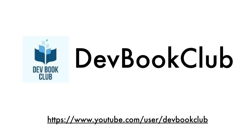 DevBookClub https://www.youtube.com/user/devboo...