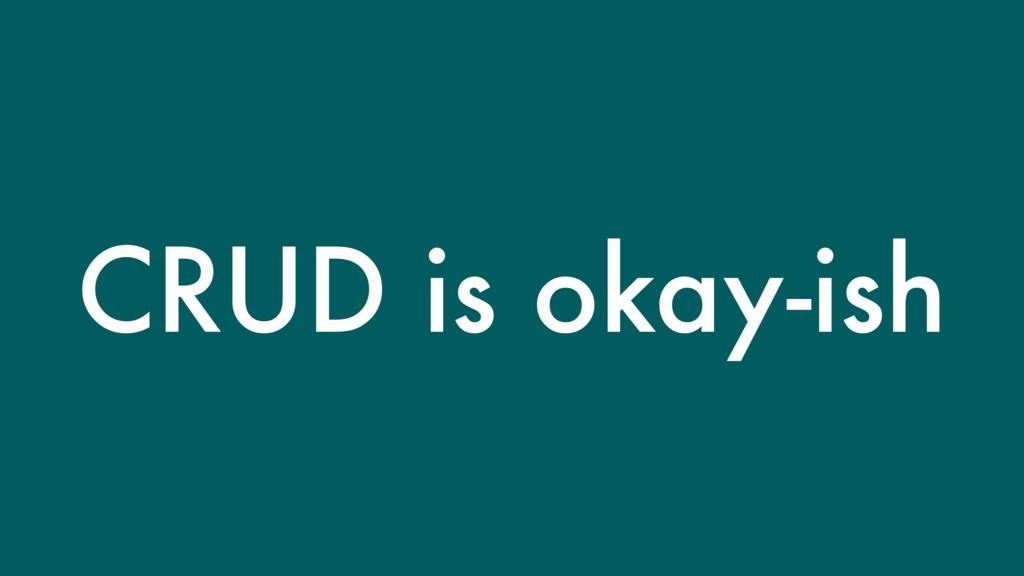 CRUD is okay-ish
