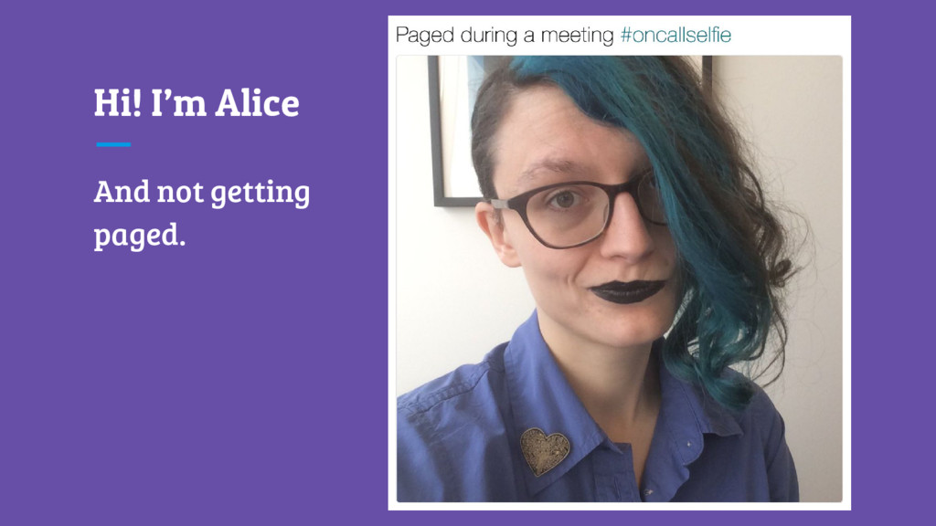 Hi! I'm Alice And not getting paged.