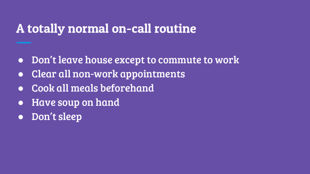 A totally normal on-call routine ● Don't leave ...