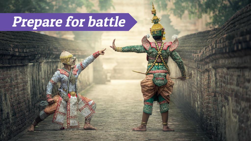 Prepare for battle
