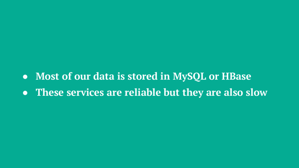 ● Most of our data is stored in MySQL or HBase ...